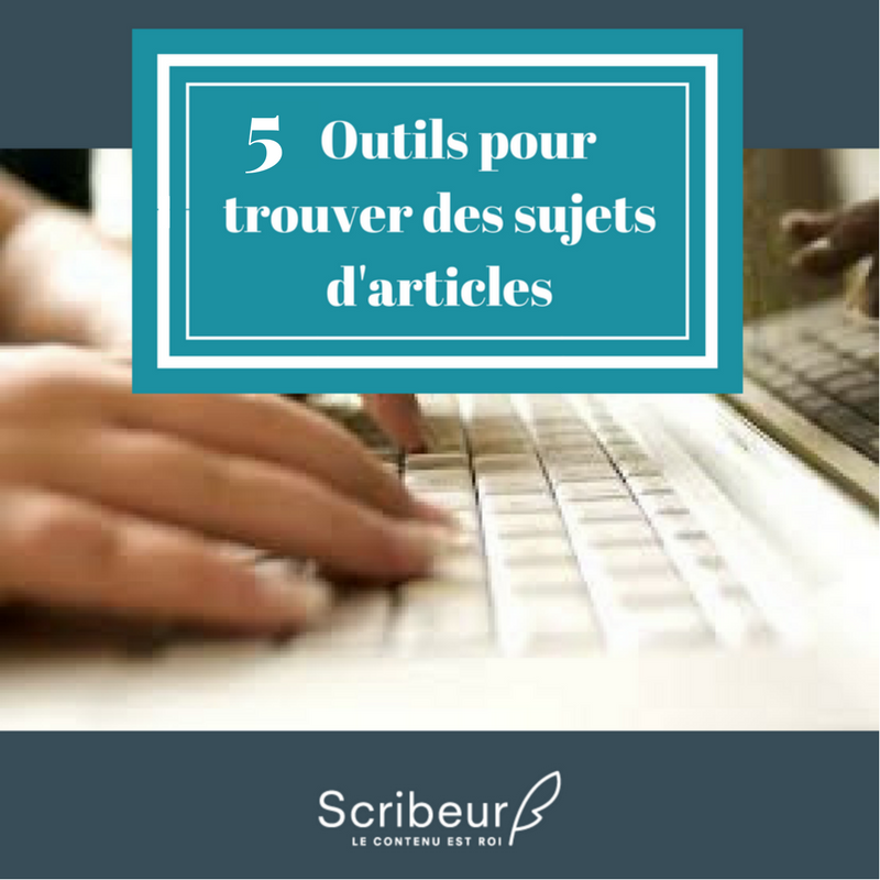 Content marketing : 5 sites web pour trouver des sujets d'articles